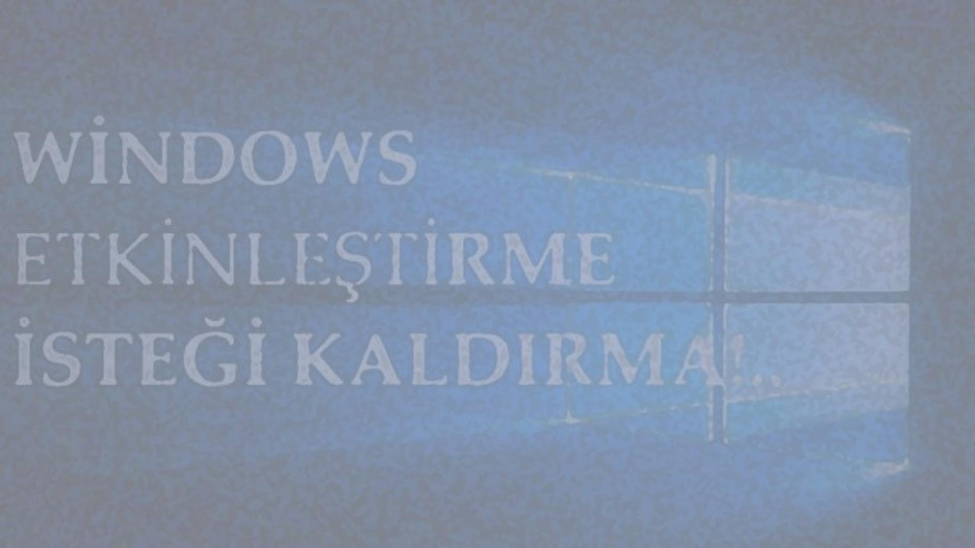 Windows Etkinleştirme İsteği Kaldırma
